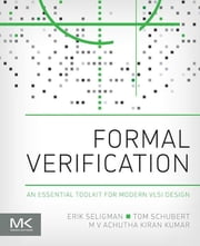Formal Verification - An Essential Toolkit for Modern VLSI Design ebook by Erik Seligman,Tom Schubert,M V Achutha Kiran Kumar
