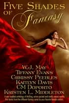 Five Shades of Fantasy ebook by W.J. May, Kristen L. Middleton, Kaitlyn Davis,...