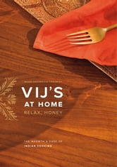 Vij's at Home - Relax, Honey: The Warmth and Ease of Indian Cooking ebook by Vikram Vij,Meeru Dhalwala
