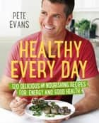 Healthy Every Day ebook by