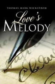 Love's Melody ebook by Thomas Mark Wickstrom