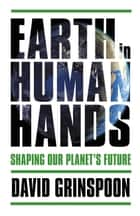 Earth in Human Hands ebook by David Grinspoon