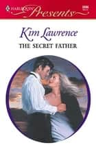 The Secret Father ebook by Kim Lawrence