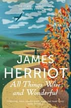All Things Wise and Wonderful: All Creatures Great and Small Book 3 ebook by James Herriot