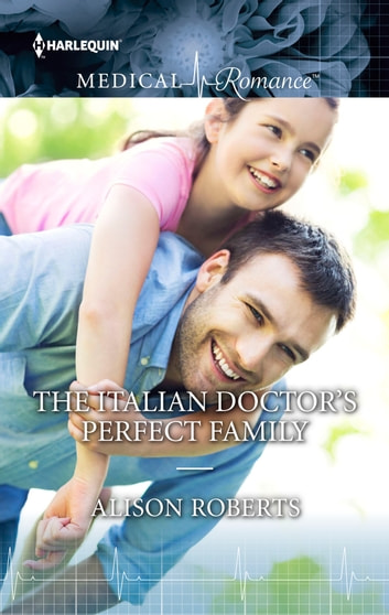 The Italian Doctor's Perfect Family ebook by Alison Roberts