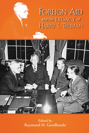 Foreign Aid and the Legacy of Harry S. Truman ebook by