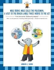 Mole Books: Mole Calls the Policeman, a Visit to the Baker & Mole Takes Woofie to the Vet - From the Series Community Helpers ebook by Armaan J. Sarna