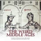 Weird Middle Ages, The: A Collection of Mysterious Stories, Odd Customs, and Strange Superstitions from Medieval Times audiobook by Charles River Editors