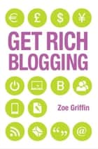 Get Rich Blogging ebook by Griffin, Zoe