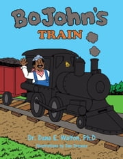 BO JOHN'S TRAIN ebook by Dr. Dana E. Walton, Ph.D.
