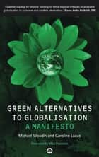 Green Alternatives to Globalisation - A Manifesto ebook by Michael Woodin, Caroline Lucas