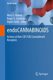 endoCANNABINOIDS - Actions at Non-CB1/CB2 Cannabinoid Receptors ebook by Mary E. Abood,Roger G Sorensen,Nephi Stella
