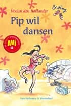 Pip wil dansen ebook by Vivian den Hollander