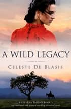 A Wild Legacy - An emotional and heart-wrenching historical novel ebook by