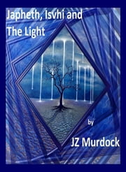 Japheth, Ishvi and The Light ebook by JZ Murdock