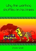 Why the warthog shuffles on his knees ebook by Roohi Shah