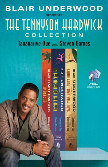 The Tennyson Hardwick Collection - Casanegra, In the Night of the Heat, and From Cape Town with Love ebook by Blair Underwood,Tananarive Due,Steven Barnes