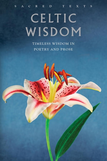 Celtic Wisdom - Timeless Wisdom in Poetry and Prose ebook by