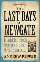 The Last Days of Newgate - An addictive mystery thriller full of twists and turns ebook by Andrew Pepper
