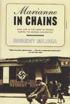 Marianne in Chains - Daily Life in the Heart of France During the German Occupation ebook by Robert Gildea