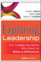 Exploring Leadership - For College Students Who Want to Make a Difference ebook by Susan R. Komives, Nance Lucas, Timothy R. McMahon