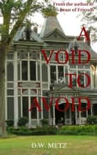 A Void to Avoid eBook by D.W. Metz
