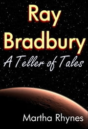 Ray Bradbury - A Teller of Tales ebook by Martha Rhynes
