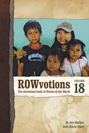 ROWvotions Volume 18 - The devotional book of Rivers of the World ebook by Ben Mathes with Karin Clack