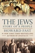 The Jews: Story of a People - Story of a People ebook by Howard Fast