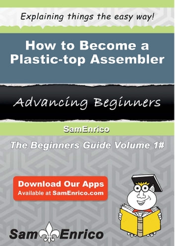 How to Become a Plastic-top Assembler - How to Become a Plastic-top Assembler ebook by Temple Savage