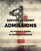 Service Academy Admissions ebook by Ashley Schmitt, Lauren Elliott