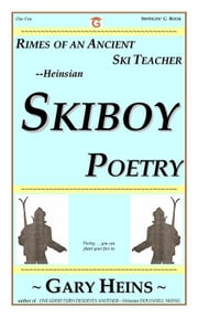 Rimes of An Ancient Ski Teacher--Heinsian SKIBOY POETRY ebook by HEINS, GARY LEE