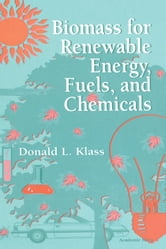 Biomass for Renewable Energy, Fuels, and Chemicals ebook by Klass, Donald L.