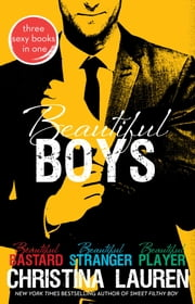 Beautiful Boys - Beautiful Bastard, Beautiful Stranger, and Beautiful Player ebook by Christina Lauren