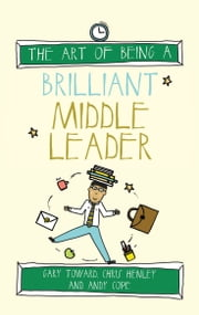 The Art of Being a Brilliant Middle Leader ebook by Chris Henley,Chris Cope,Gary Toward,Amy Bradley