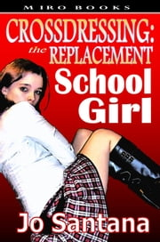 Crossdressing: The Replacement Schoolgirl ebook by Jo Santana