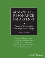 Magnetic Resonance Imaging - Physical Principles and Sequence Design ebook by Robert W. Brown,Y.-C. Norman Cheng,E. Mark Haacke,Michael R. Thompson,Ramesh Venkatesan
