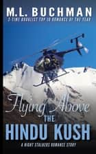 Flying Above the Hindu Kush - a military Special Operations romance story ebook by M. L. Buchman