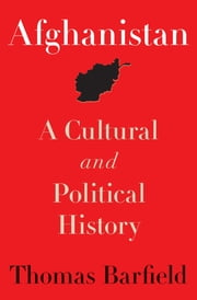 Afghanistan - A Cultural and Political History ebook by Thomas Barfield