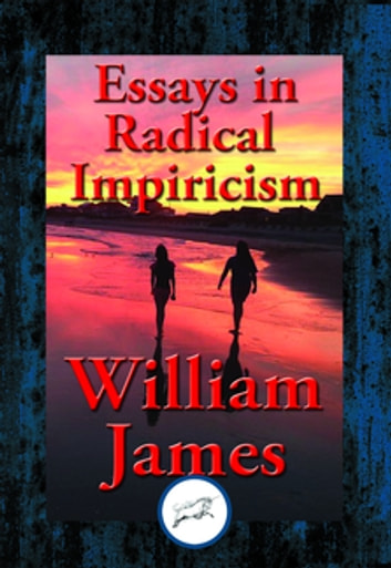 Essays in Radical Empiricism - With Linked Table of Contents ebook by Dr. William James