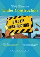Under Construction - Molly Moccasins ebook by Victoria Ryan O'Toole, Urban Fox Studios