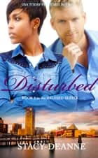 Disturbed - BWWM Romantic Suspense ebook by Stacy-Deanne