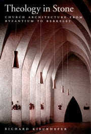 Theology in Stone: Church Architecture From Byzantium to Berkeley ebook by Richard Kieckhefer