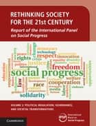 Rethinking Society for the 21st Century: Volume 2, Political Regulation, Governance, and Societal Transformations - Report of the International Panel on Social Progress ebook by International Panel on Social Progress (IPSP)