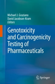 Genotoxicity and Carcinogenicity Testing of Pharmaceuticals ebook by Michael J. Graziano,David Jacobson-Kram