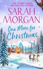One More For Christmas: the top five Sunday Times best selling Christmas romance fiction book of 2020 ebook by Sarah Morgan