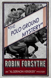 The Polo Ground Mystery ebook by Robin Forsythe