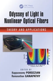 Odyssey of Light in Nonlinear Optical Fibers: Theory and Applications ebook by Porsezian, Kuppuswamy