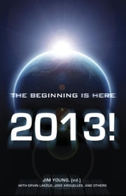 2013 - The Beginning Is Here ebook by Jim Young