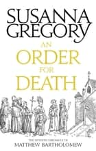 An Order For Death - The Seventh Matthew Bartholomew Chronicle ebook by Susanna Gregory